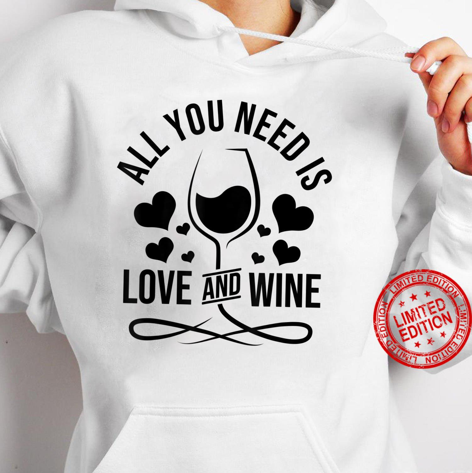 All You Need Is Love And Wine Shirt hoodie