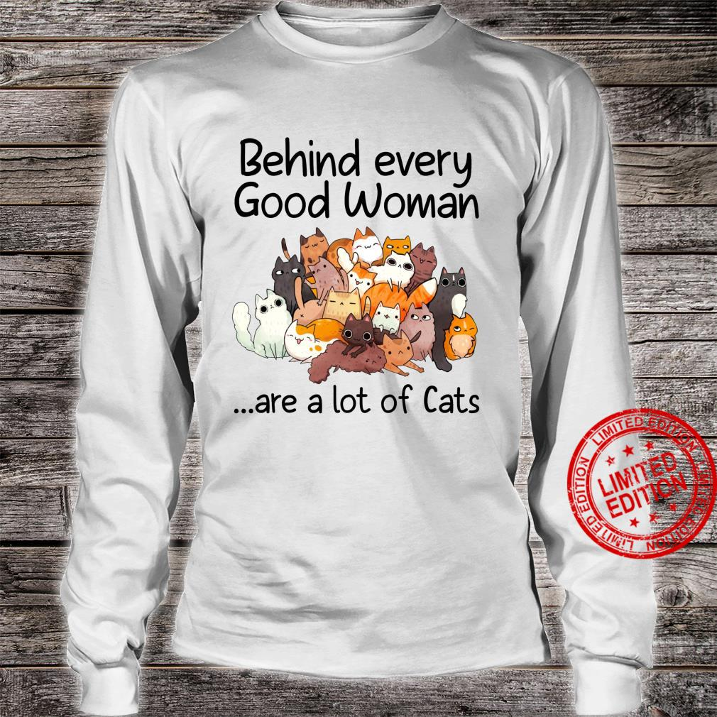 Behind Every Good Are A Lot Of Cats Cute Cat Mom Shirt long sleeved