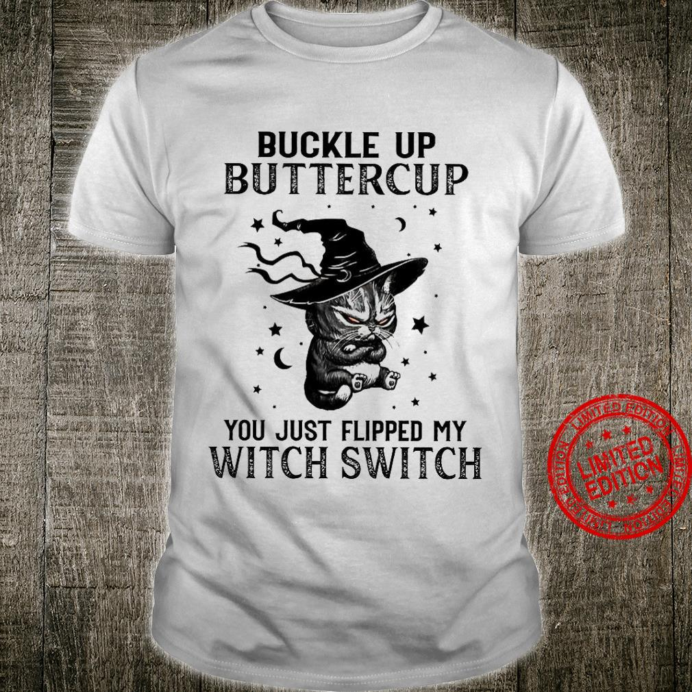 Cat Buckle Up Buttercup You Just Flipped My Witch Switch Shirt