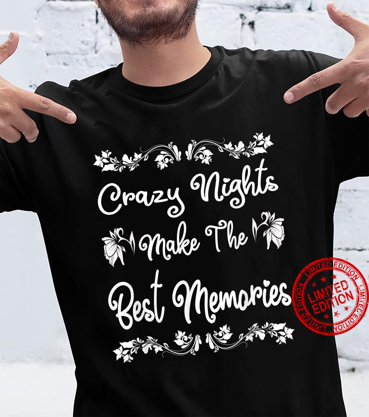 Funny Sayings Crazy Nights Make The Best Memories Party Shirt