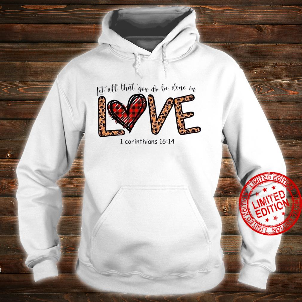 Let All That You Do Be Done In Love 1 Corinthians 16 14 Shirt hoodie