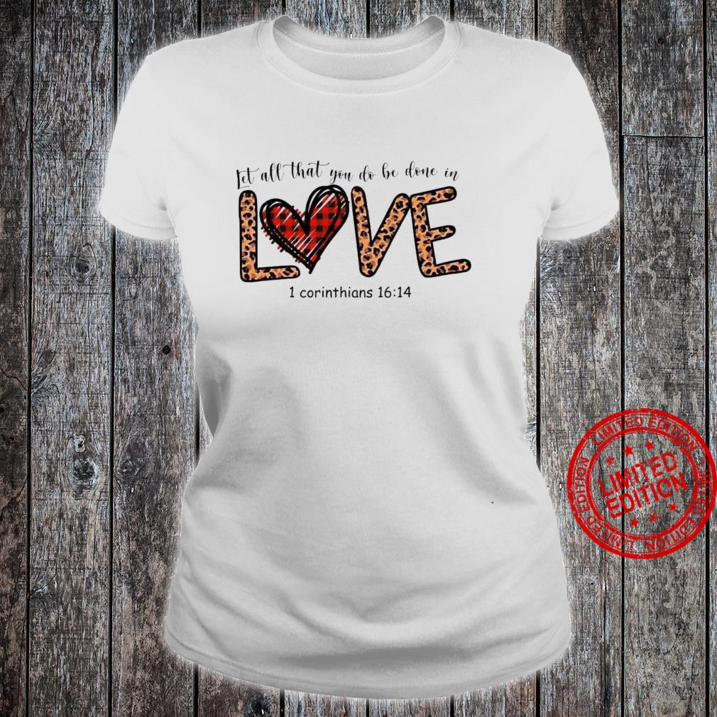 Let All That You Do Be Done In Love 1 Corinthians 16 14 Shirt ladies tee