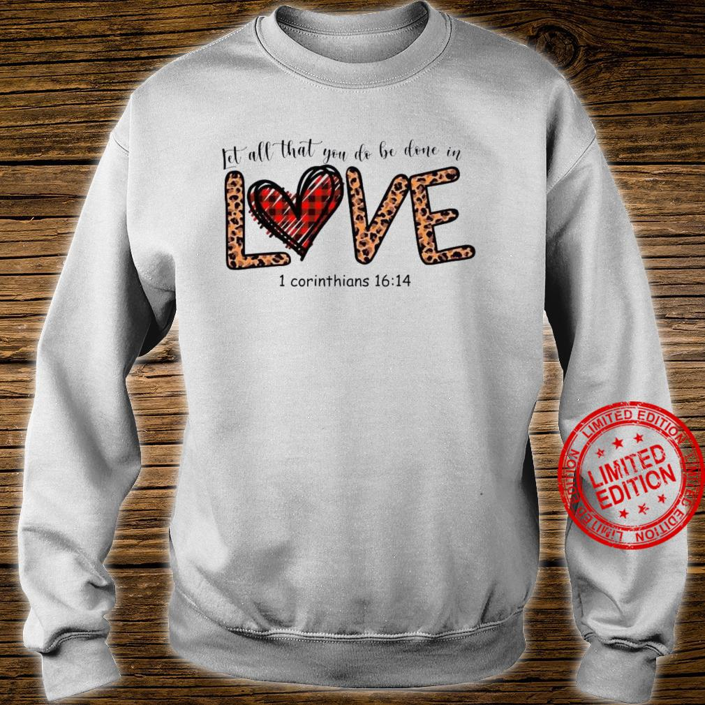 Let All That You Do Be Done In Love 1 Corinthians 16 14 Shirt sweater