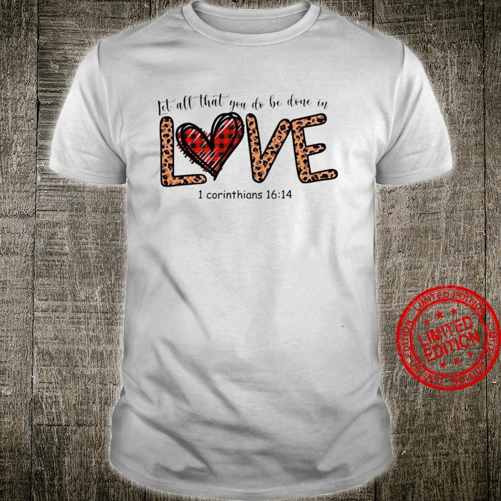 Let All That You Do Be Done In Love 1 Corinthians 16 14 Shirt