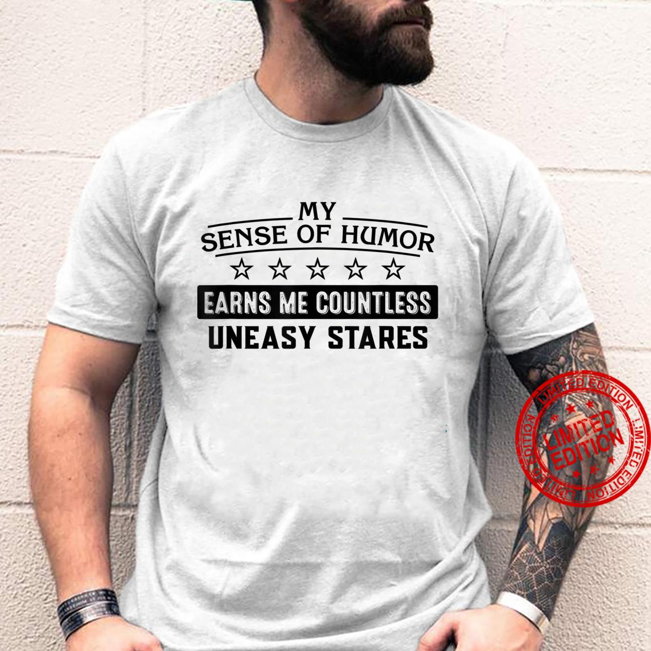 My Sense Of Humor Earns Me Countless Uneasy Stares Sarcasm Shirt