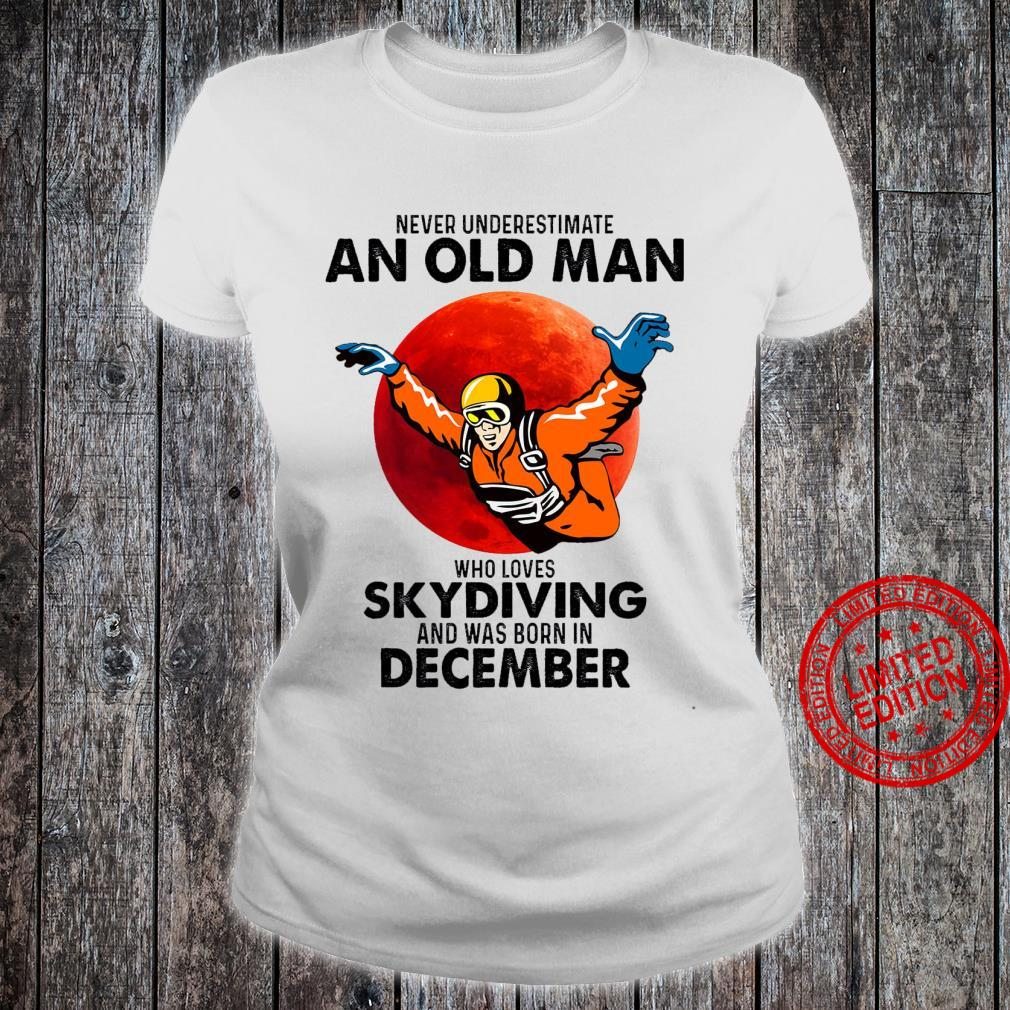 Never Underestimate An Old Man Who Loves Skydiving And Was Born In December Shirt ladies tee