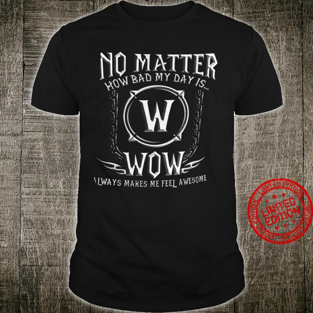 No Matter How Bad My Day Is Wow Always Makes Me Feel Awesome Shirt