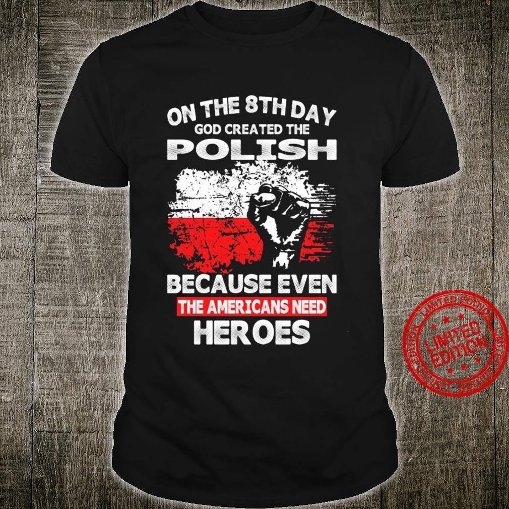 On The 8th Day God Created The Polish Because Even The Americans Need Heroes Shirt