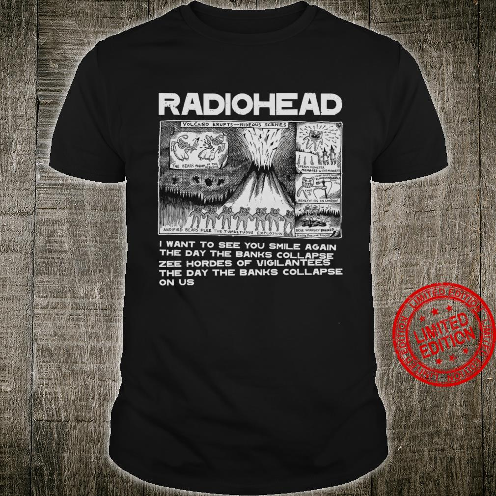 Radiohead I Want To See You Smile Again The Day The Banks Collapse SHirt