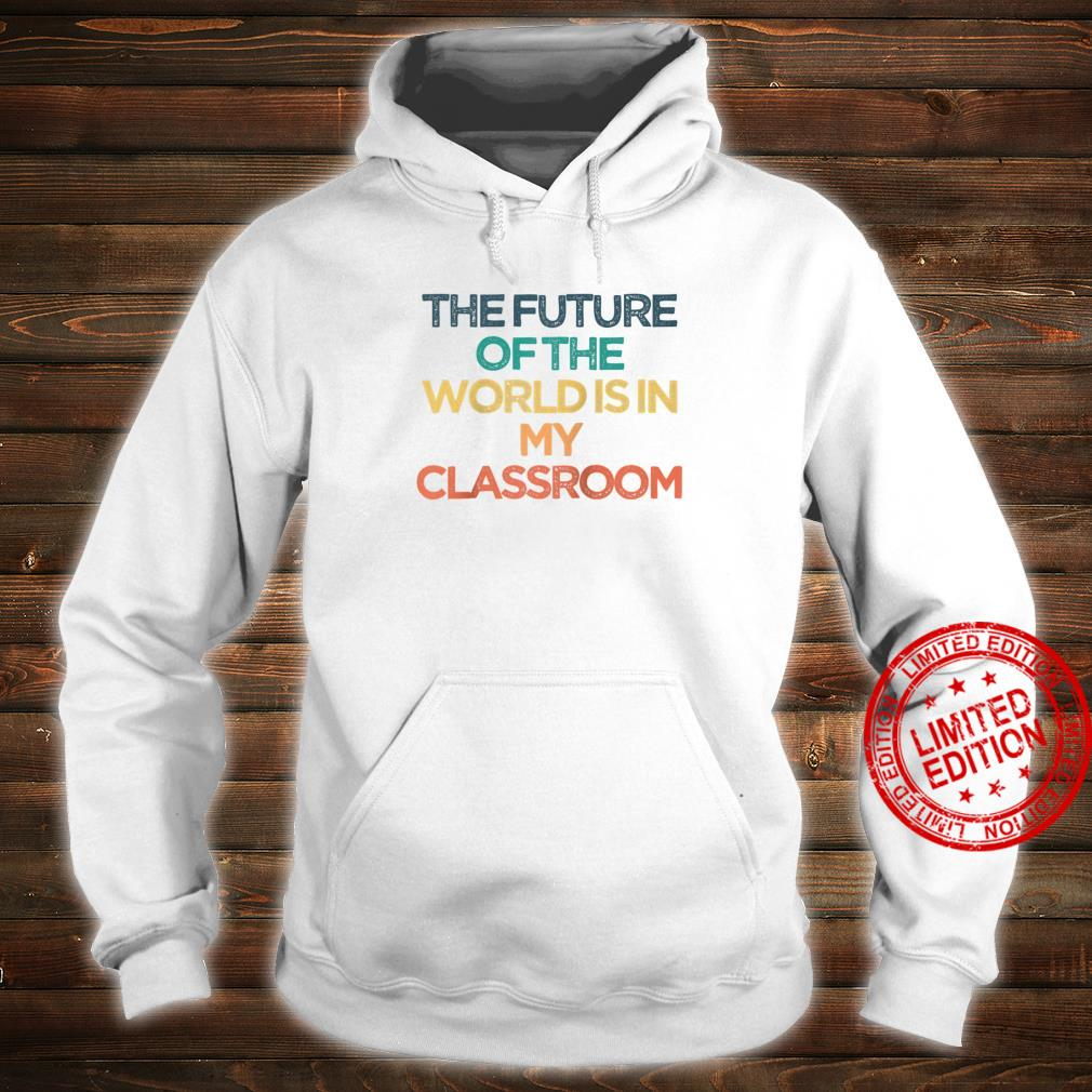 Vintage The Future Of The World Is In My Classroom Shirt hoodie