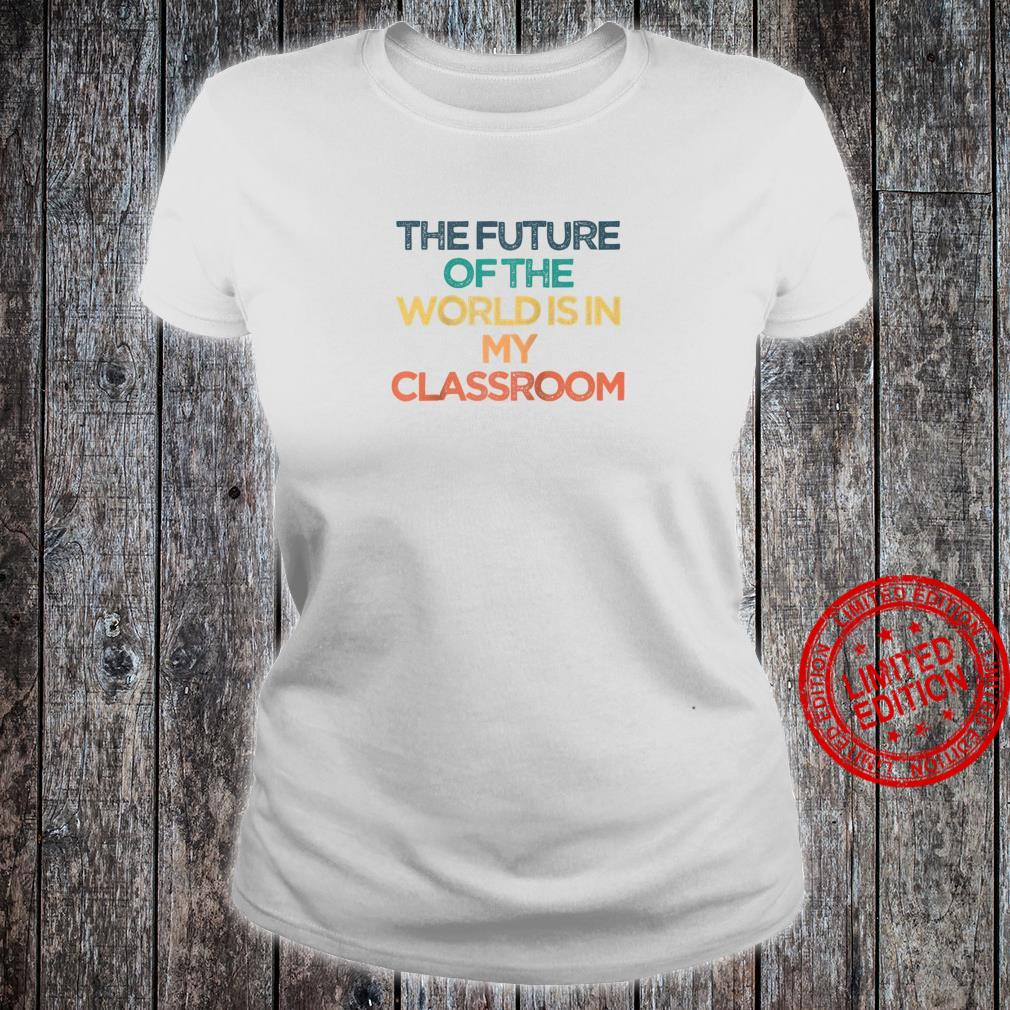 Vintage The Future Of The World Is In My Classroom Shirt ladies tee