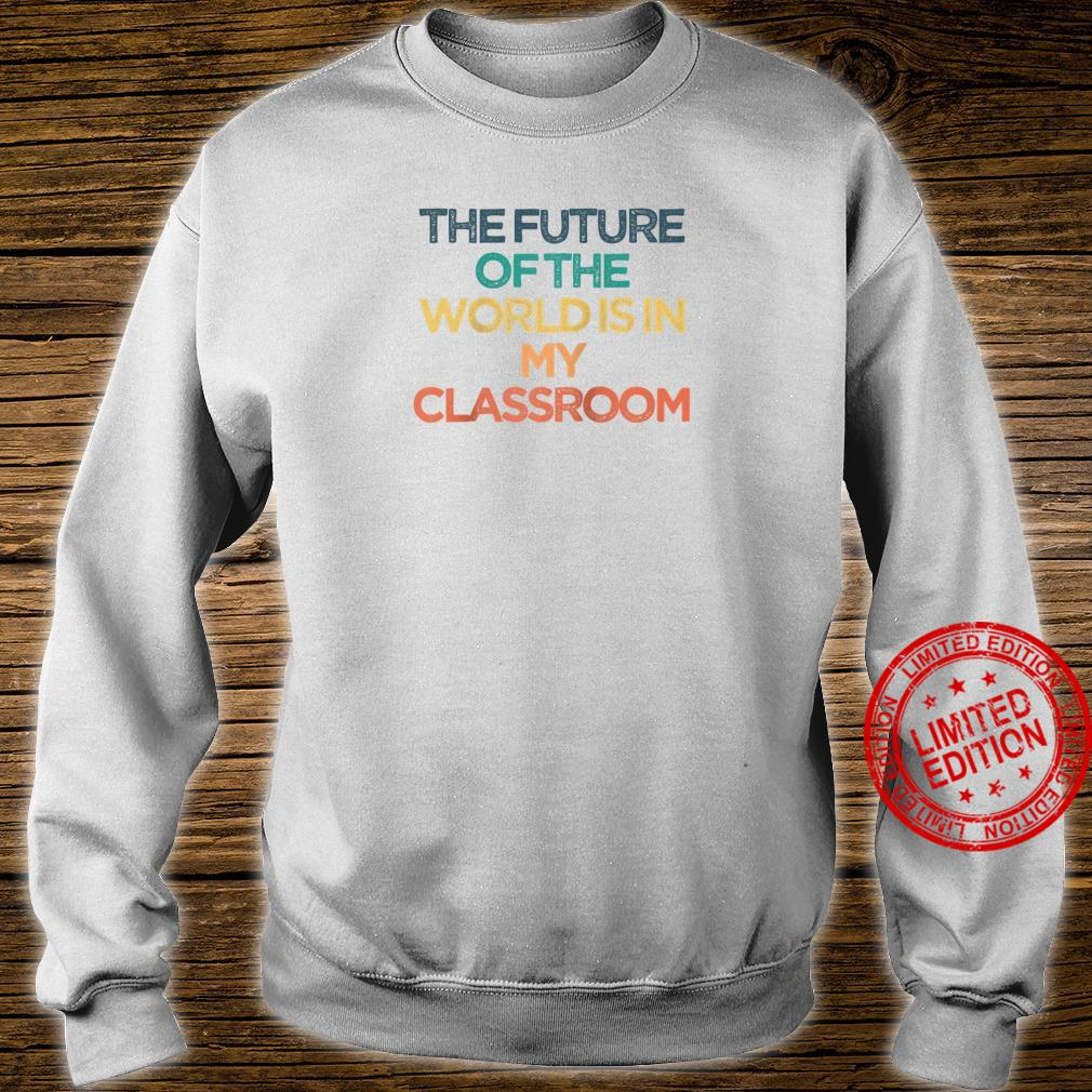 Vintage The Future Of The World Is In My Classroom Shirt sweater