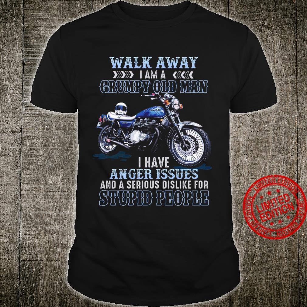Walk Away I Am A Grumpy Old Man I Have Anger Issues And A Serious Dislike For Stupid People Shirt