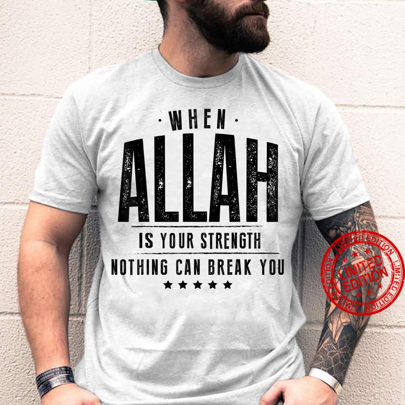 When Allah is Your Strength Nothing Can Break You Muslim Shirt