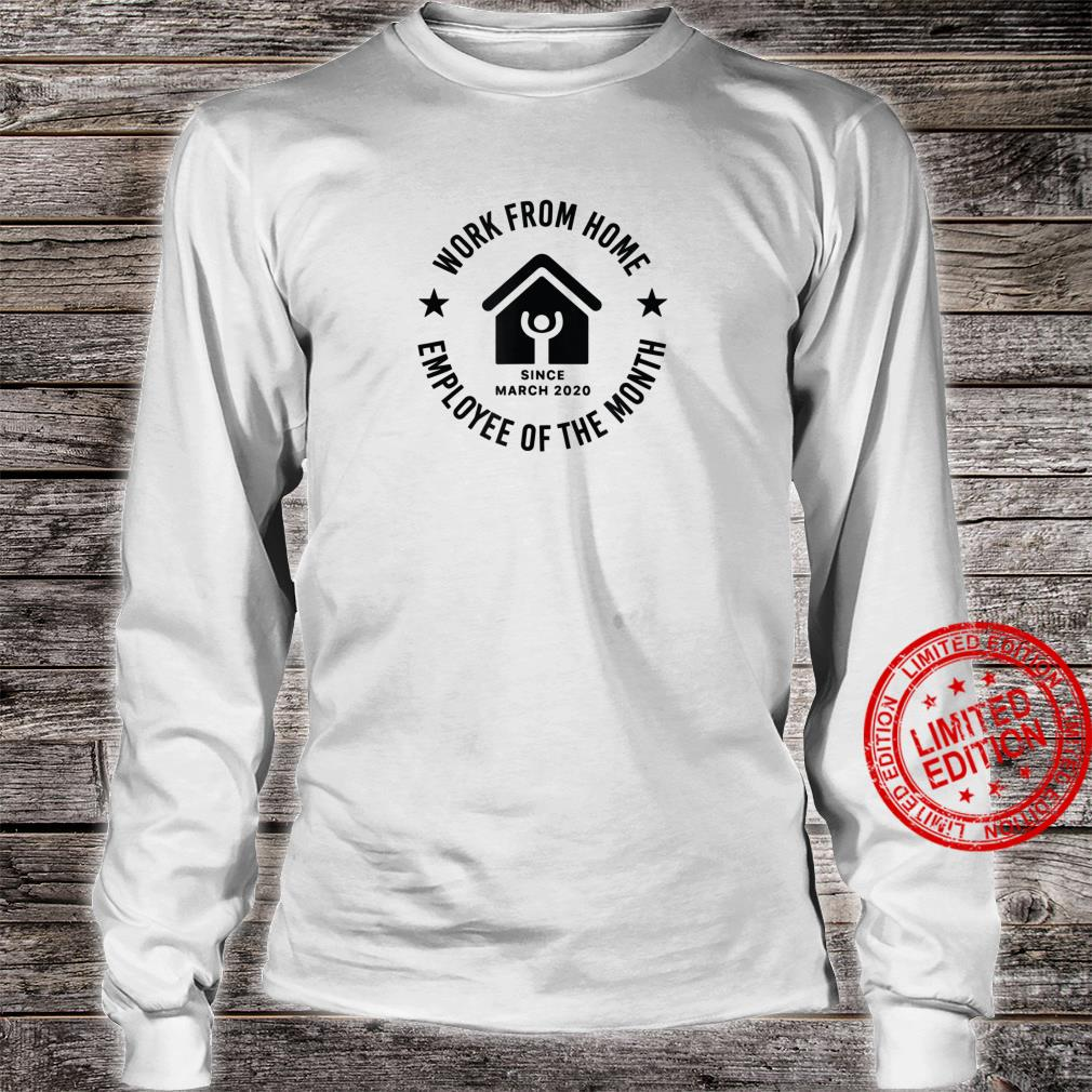 Work From Home Employee Of The Month Since March 2020 Shirt long sleeved