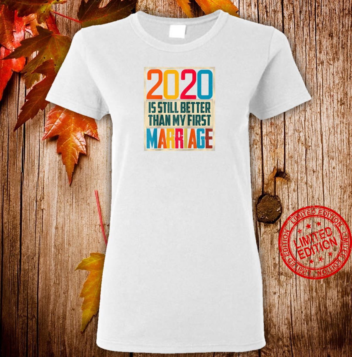2020 Is Still Better Than My First Marriage 2020 Meme Shirt ladies tee