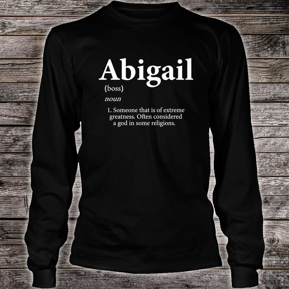 Abigail Definition Personalized Name For Abigail Shirt long sleeved