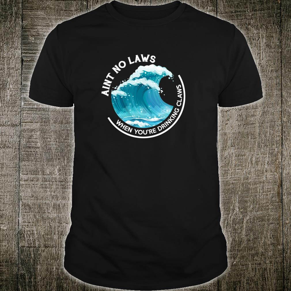 Ain't No Laws When You're Drinking Claws THE ORIGINAL Shirt