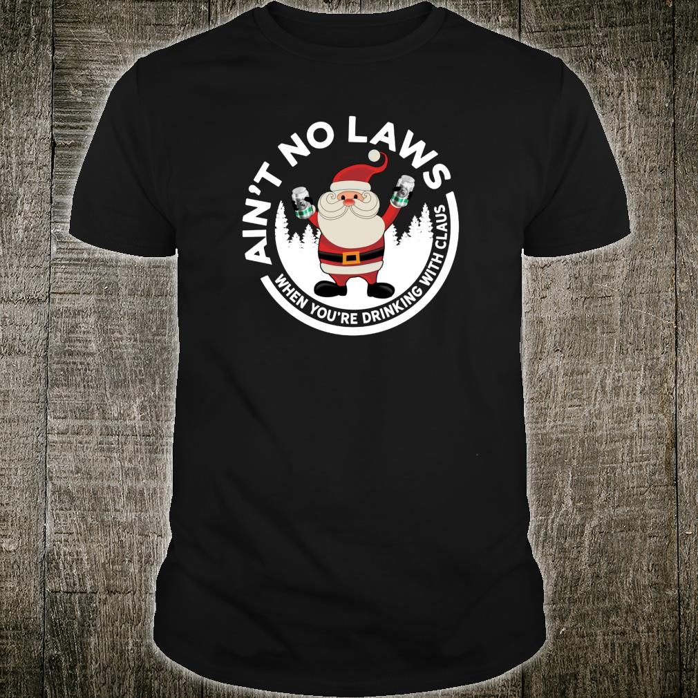 Aint No Laws When You're Drinking With Claus Christmas Shirt