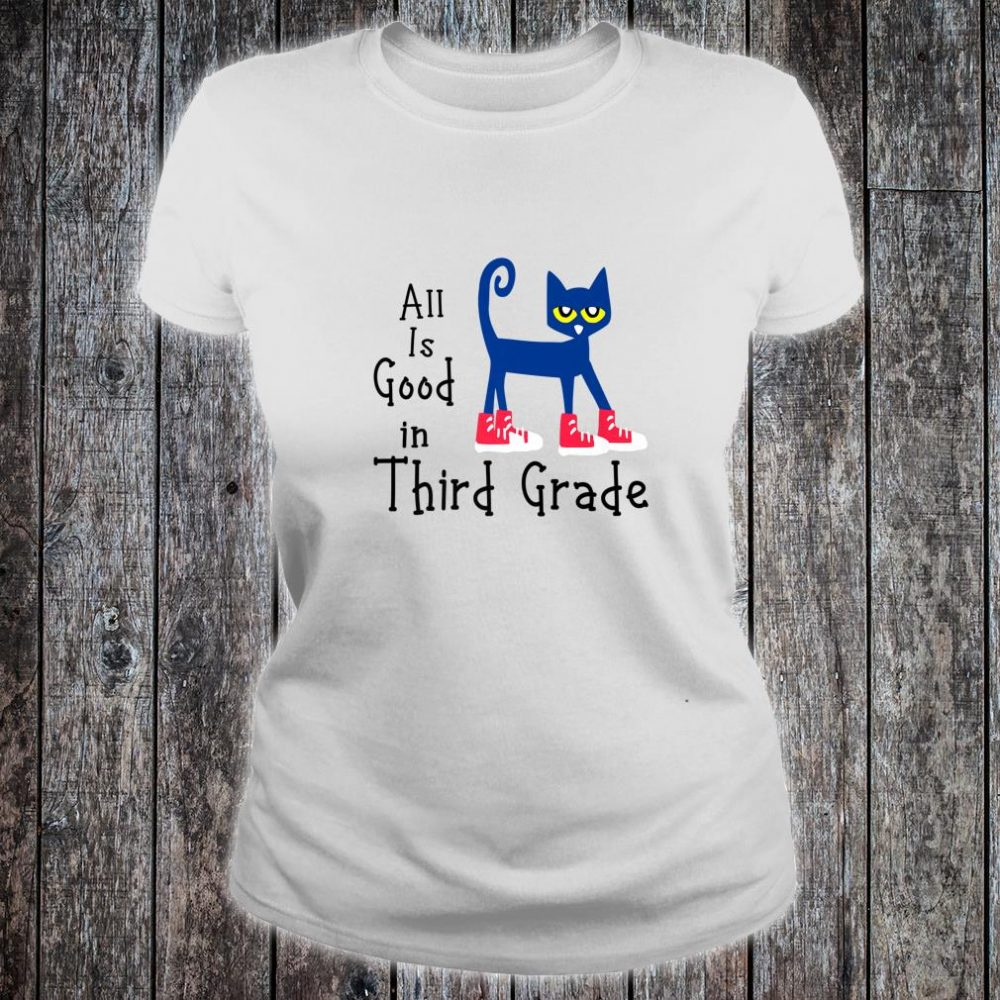 All Is Good In Thirth Grade pete cat Shirt ladies tee