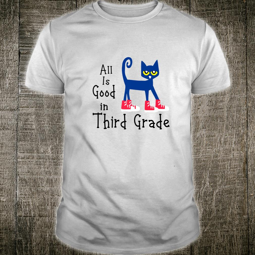 All Is Good In Thirth Grade pete cat Shirt