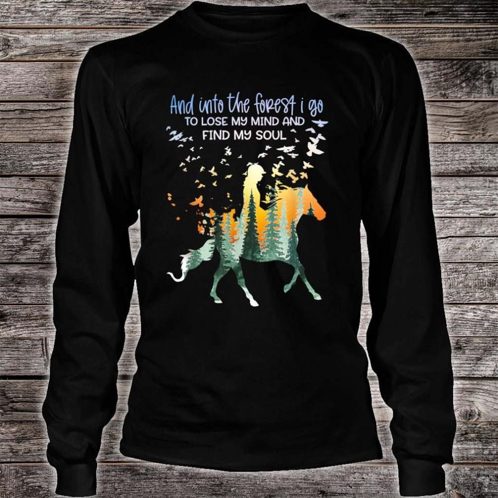 And Into The Forest I Go Lose My Mind Horseback Riding Shirt long sleeved