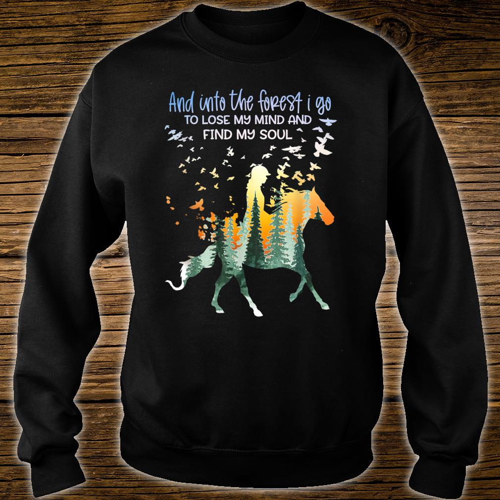 And Into The Forest I Go Lose My Mind Horseback Riding Shirt sweater