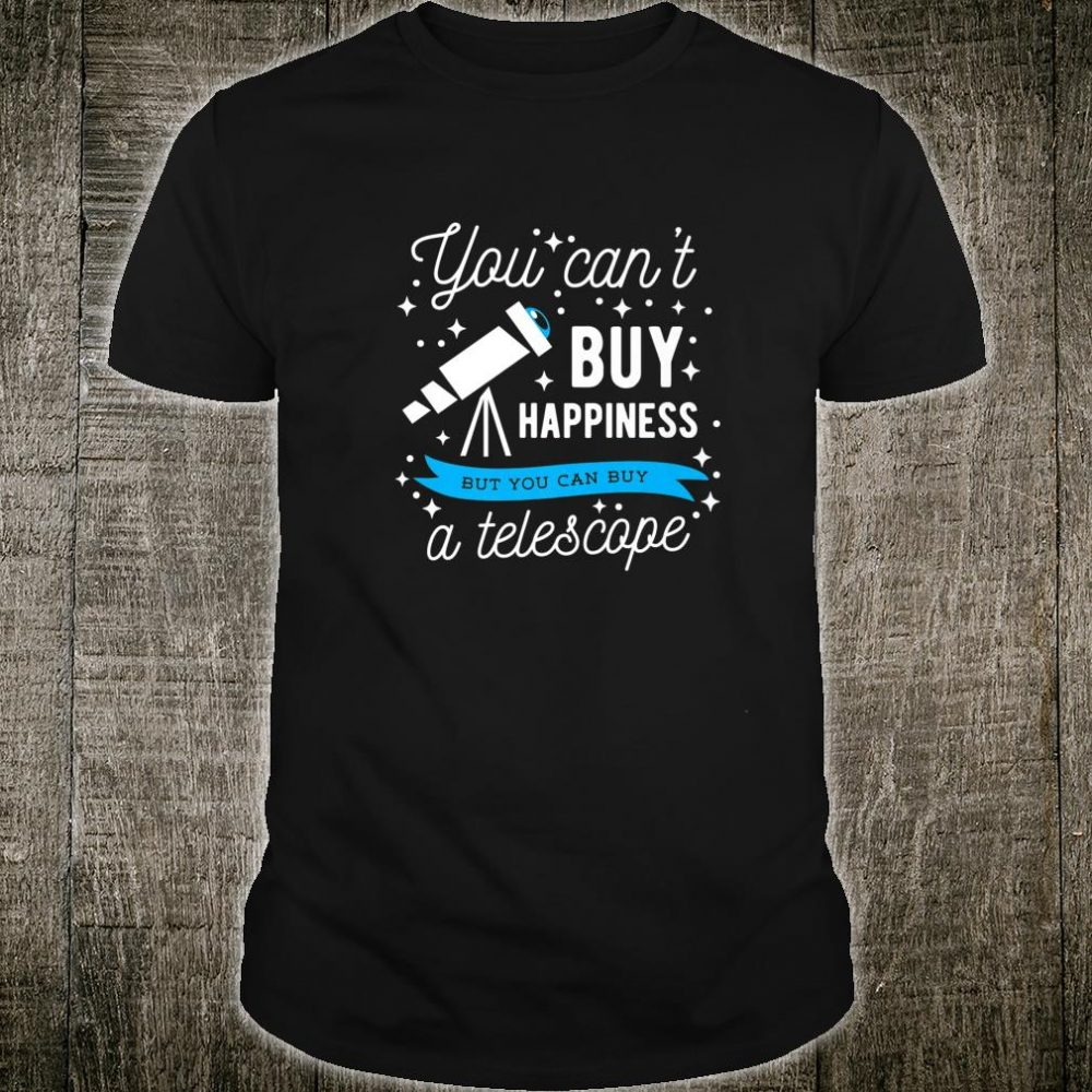 Astronomy Cool Astronomer You Can't Buy a Telescope Shirt