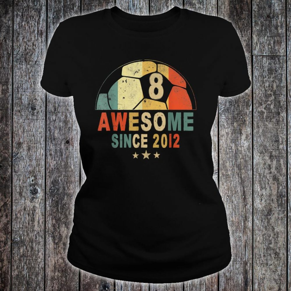 Awesome Since 2012 8th Birthday 8 Year Old Soccer Player Shirt ladies tee
