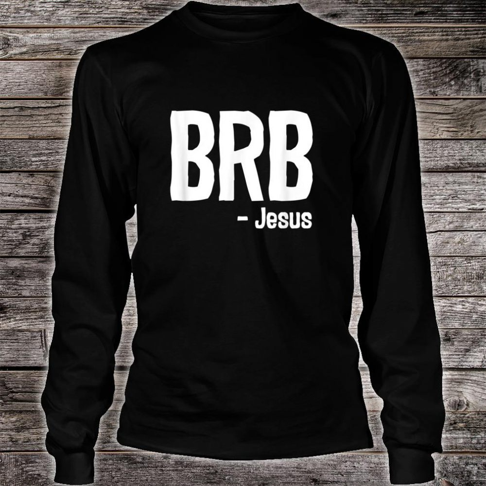 BRB Be Right Back Jesus Is Coming Again Christian Shirt long sleeved
