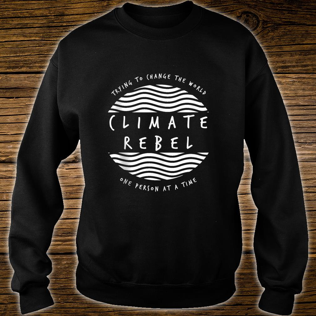 Climate Rebel Trying To Change The World Protest Logo Shirt sweater