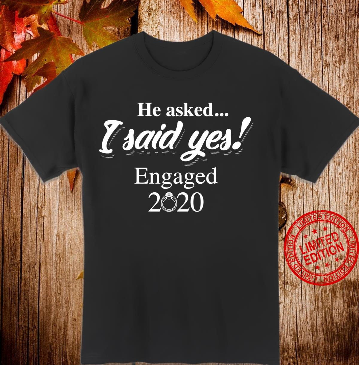 Cool He Asked.. I Said Yes Engaged Couple 2020 Shirt
