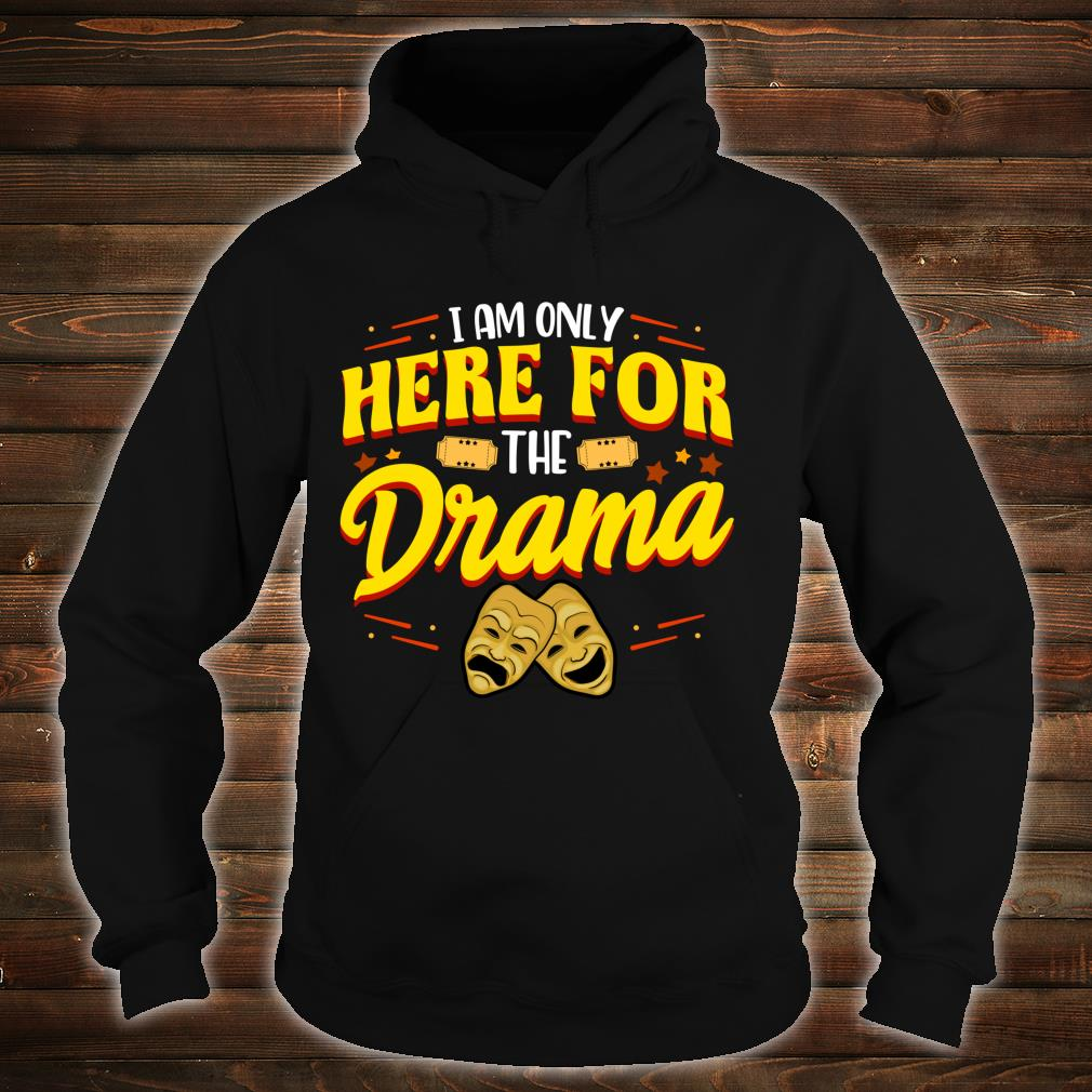 Cute & I Am Only Here For The Drama Theater Pun Shirt hoodie