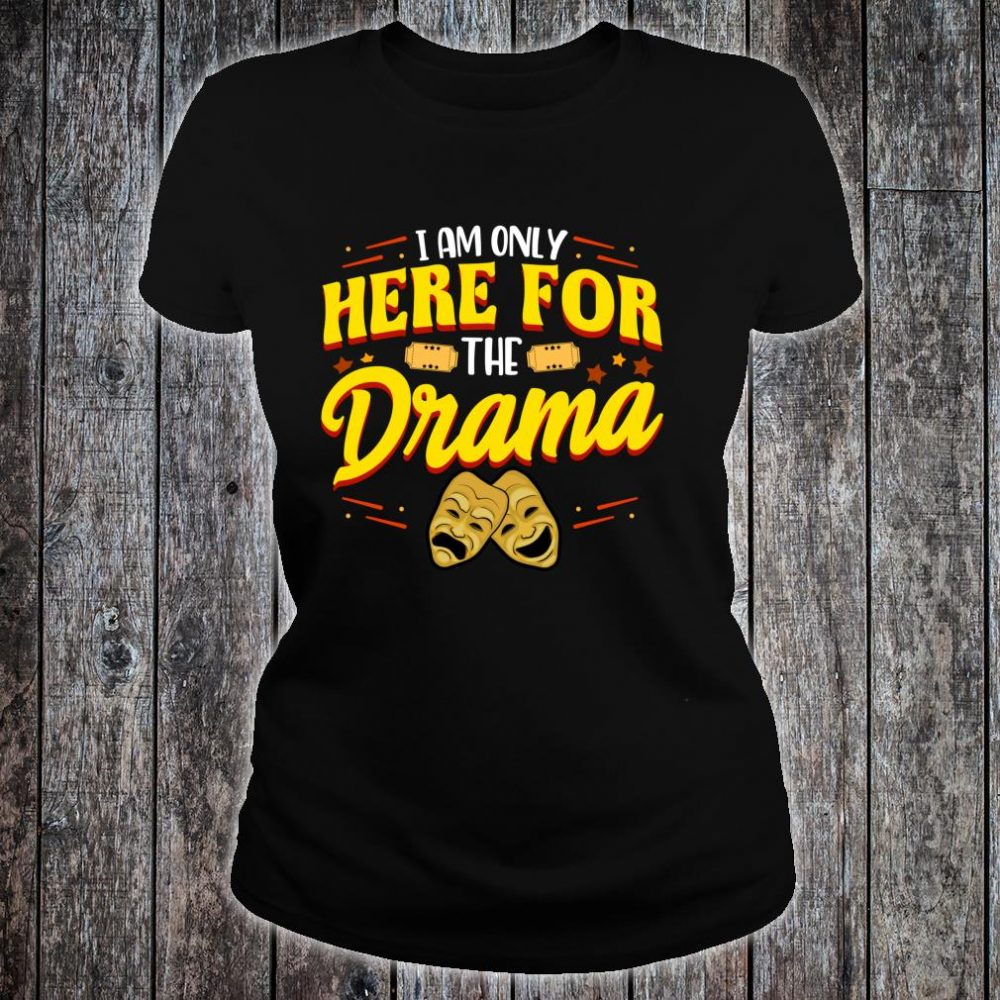 Cute & I Am Only Here For The Drama Theater Pun Shirt ladies tee