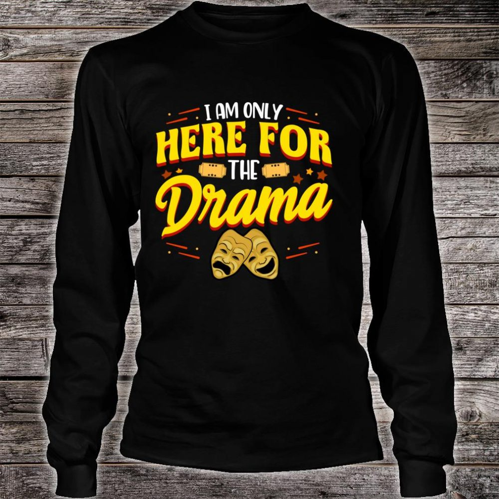 Cute & I Am Only Here For The Drama Theater Pun Shirt long sleeved