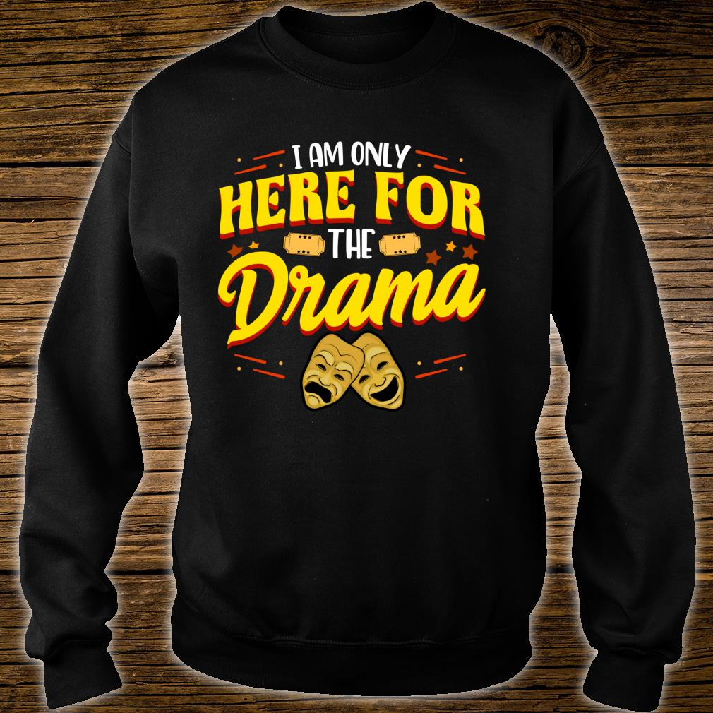 Cute & I Am Only Here For The Drama Theater Pun Shirt sweater