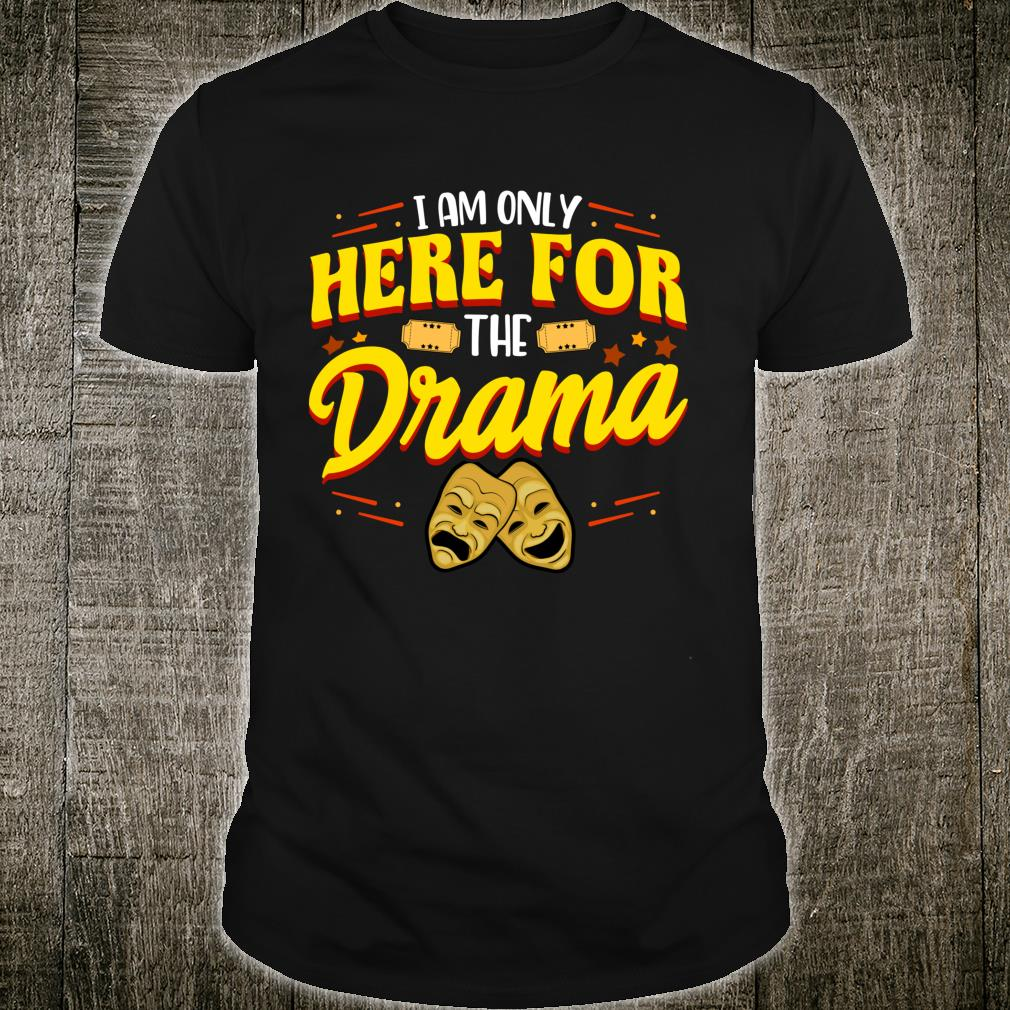 Cute & I Am Only Here For The Drama Theater Pun Shirt