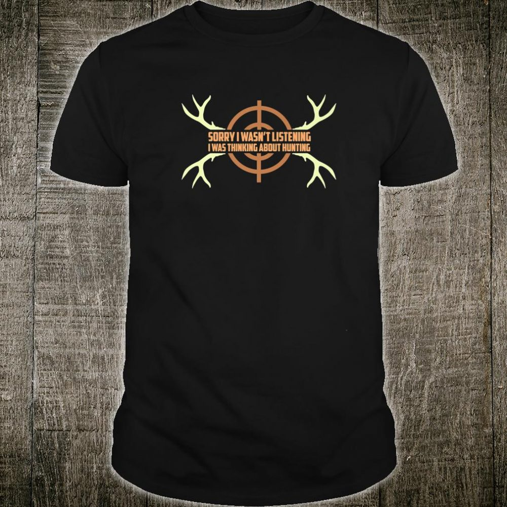 Deer Hunting Quote Wasn't Listening Shirt