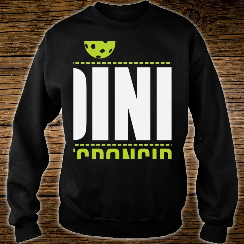 Dink Responsibly Pickleball Strategy Drill Shirt sweater