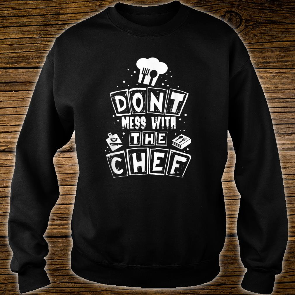 Don't Mess With The Chef Cooking Chef Shirt sweater