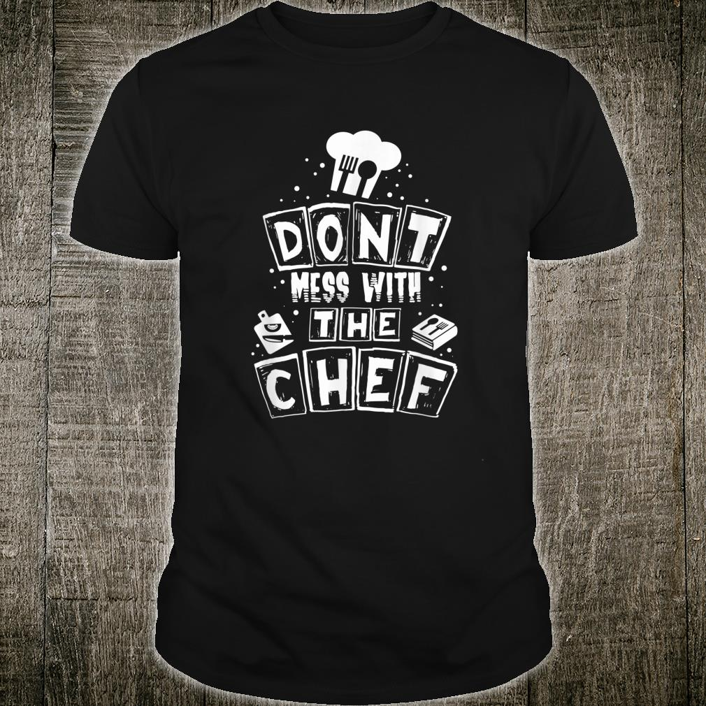 Don't Mess With The Chef Cooking Chef Shirt