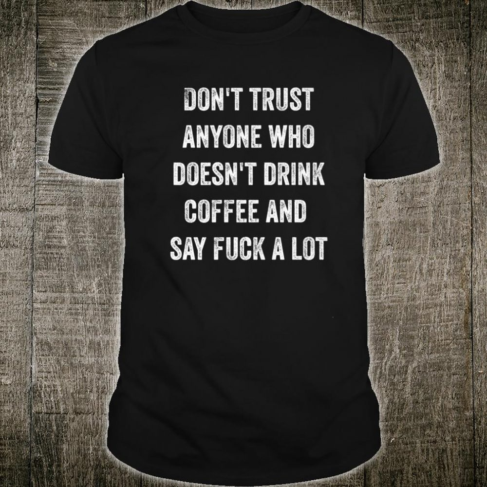 Dont Trust Anyone Who Doesnt Drink Coffee And Curse Word Shirt