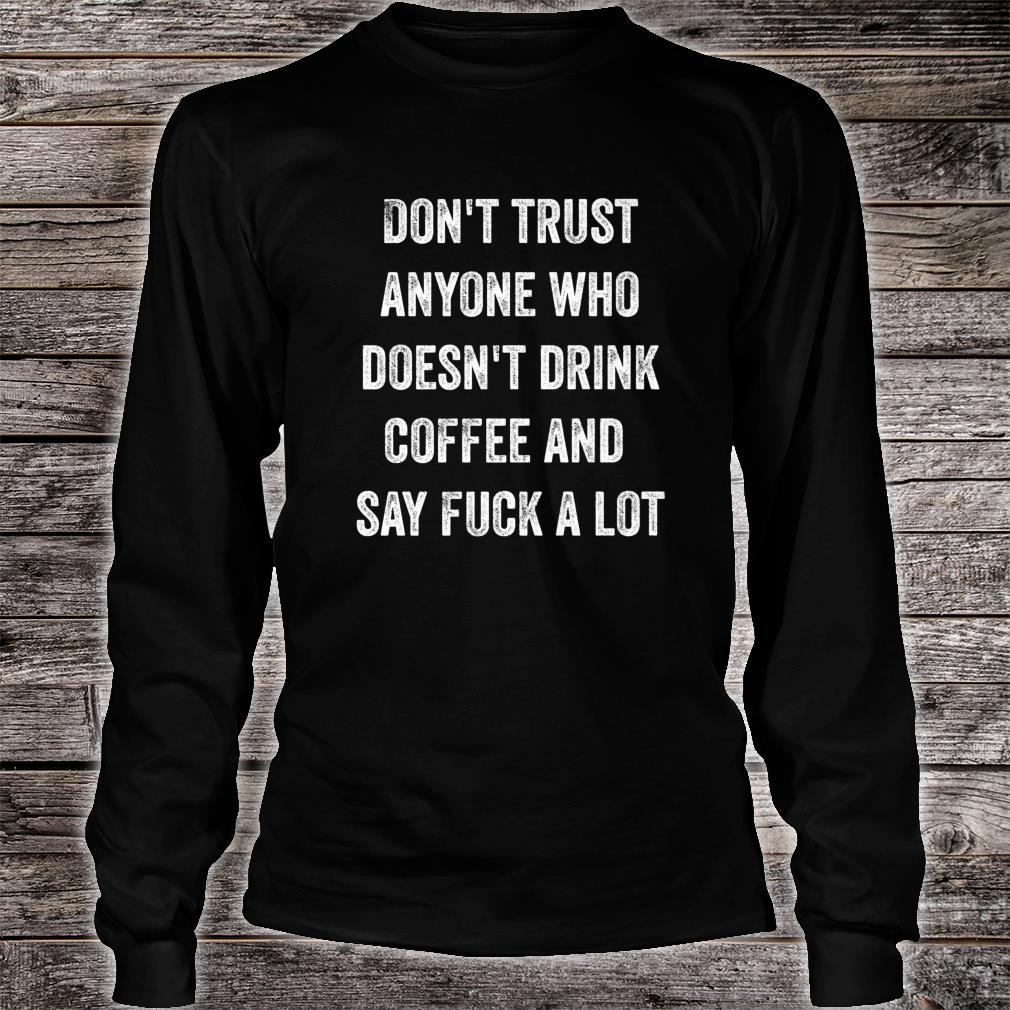 Dont Trust Anyone Who Doesnt Drink Coffee And Curse Word Shirt long sleeved