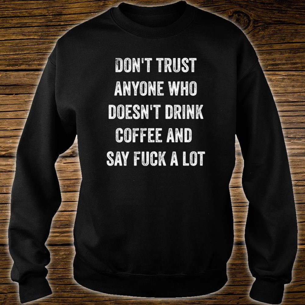 Dont Trust Anyone Who Doesnt Drink Coffee And Curse Word Shirt sweater