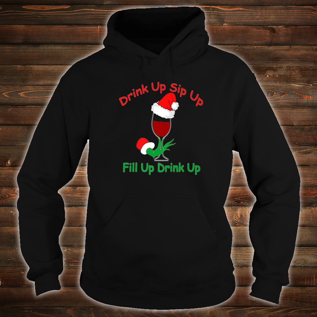Drink Up Sip Up, Fill Up Drink Up, Wine Glass Santa Hat Shirt hoodie