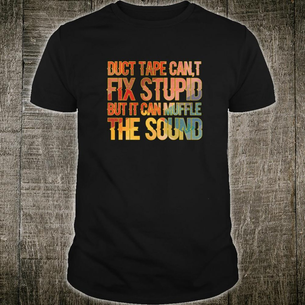 Duct Tape Can't Fix Stupid People Gag Shirt