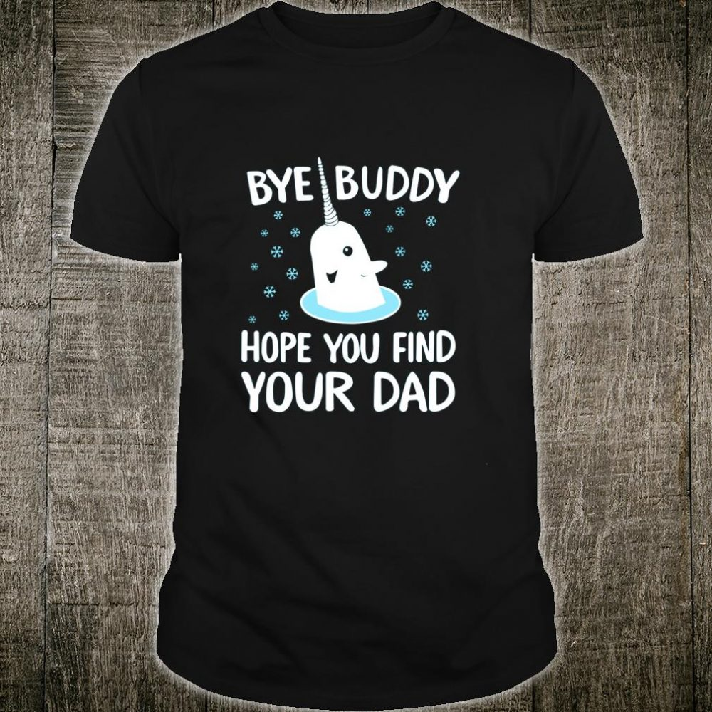 Elf Bye Buddy Narwhal Shirt Christmas Ugly Tacky Shirt