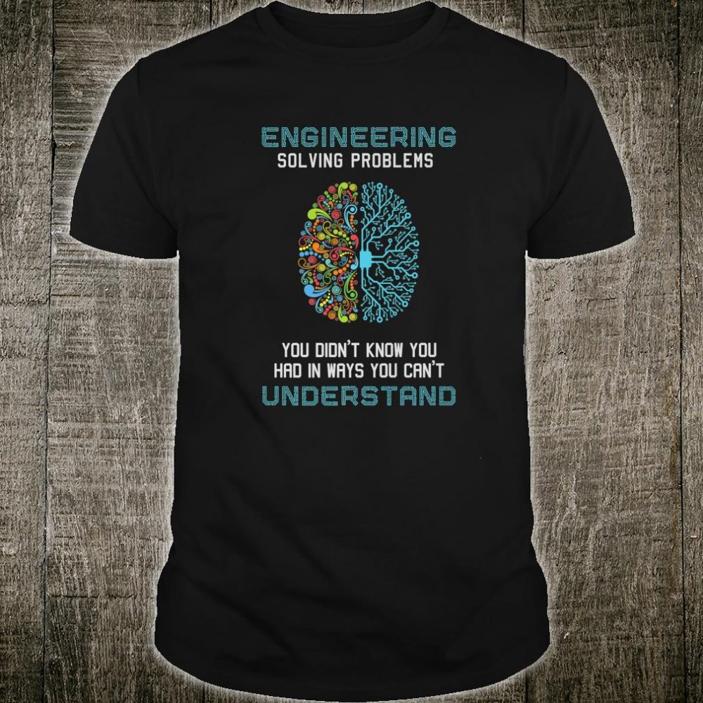 Engineering Solving Problems Engineer Nerds Engineers Shirt