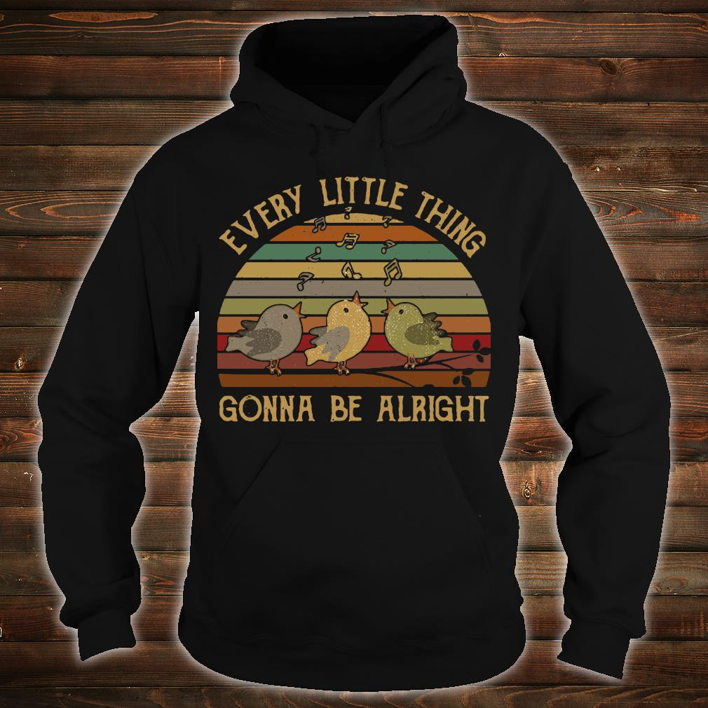 Every little thing Gonna be alright shirt hoodie