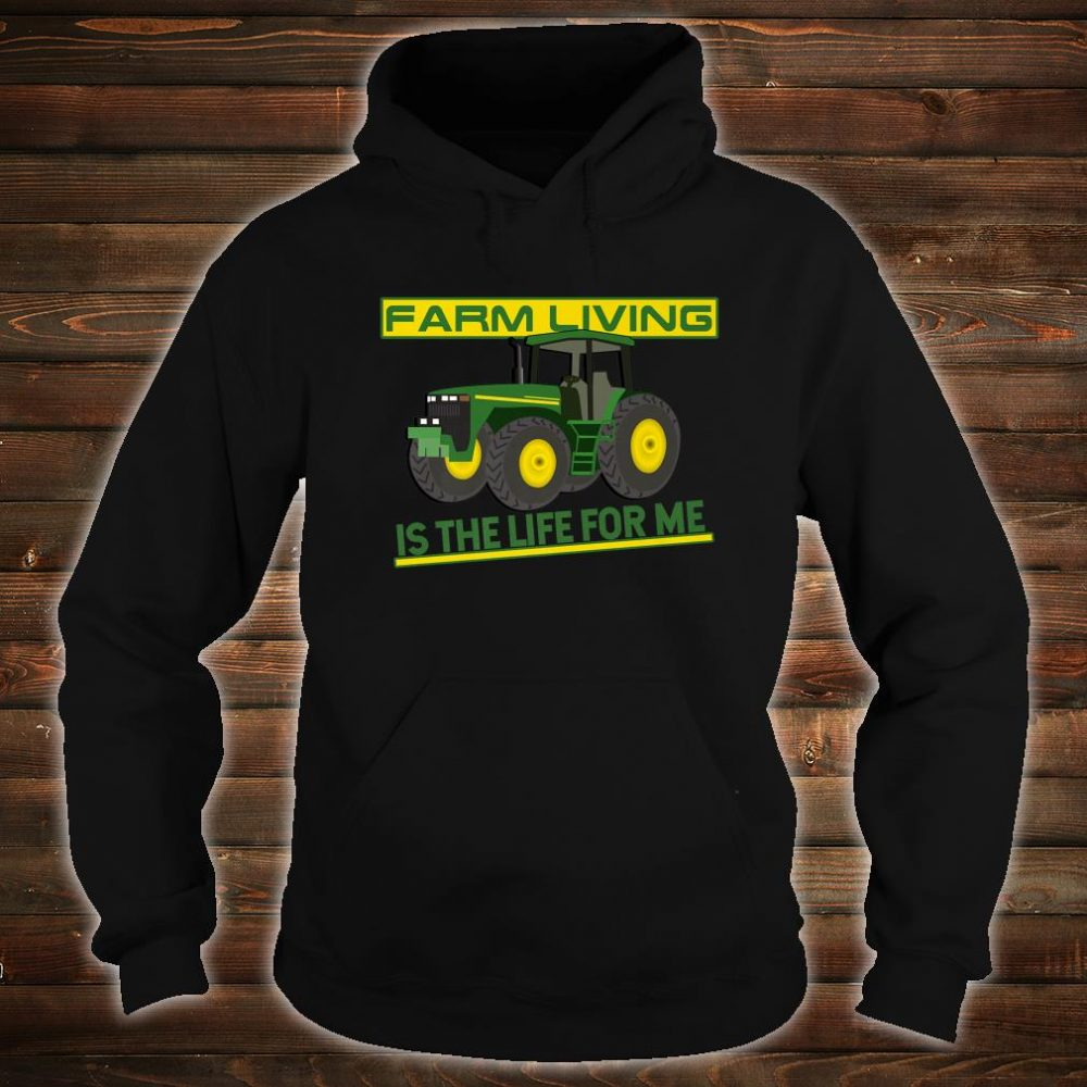 Farm Living Is The Life For Me Fun For Farmers Shirt hoodie